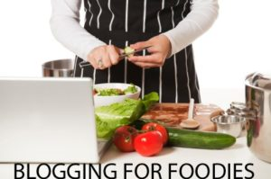 Blogging Tips for Foodies, Cooks, and Food Writers