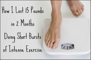 How I lost 15 pounds in 2 months doing short burst of intense exercise
