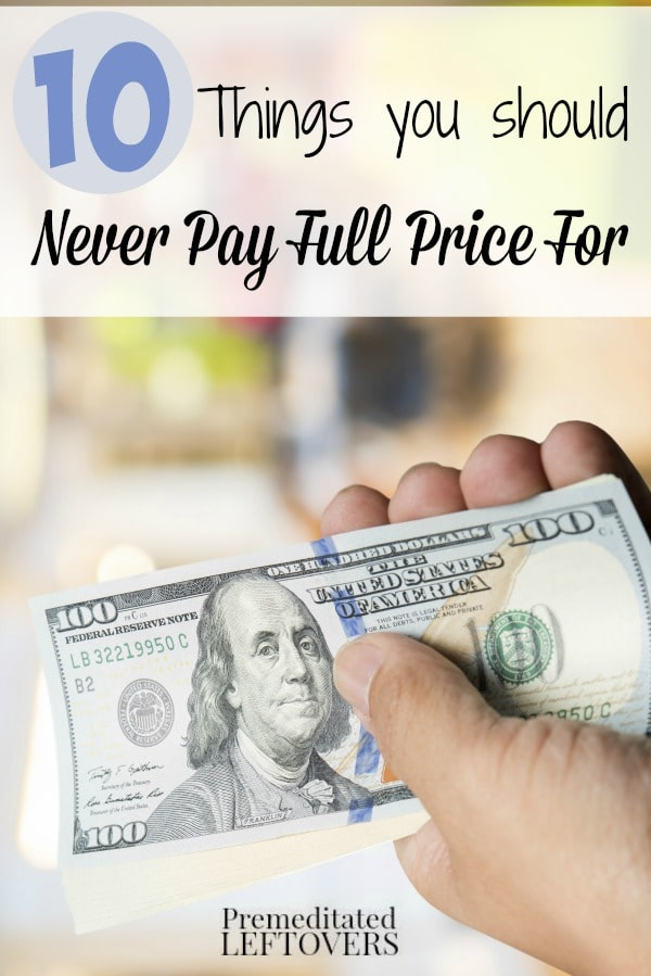 10 Things You Should Never Pay Full Price For-A list of items that you should never pay full price for. Tips for saving money on every day expenses.