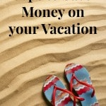 Tips for Saving Money On Your Vacation