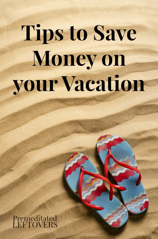 Tips for Saving Money on Vacation including how to save on hotels, how to save money on travel, and how to save money on vacation meals.