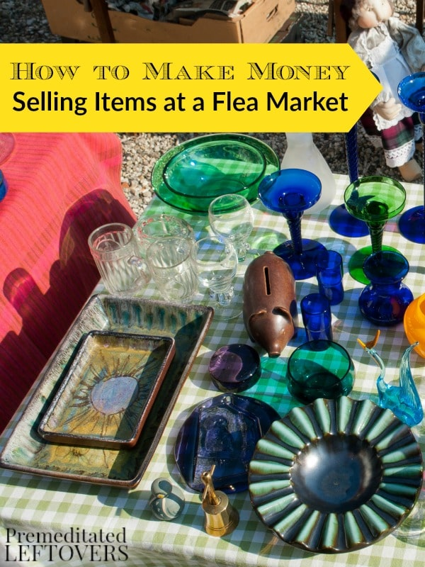 How to Make Money Selling Items at a Flea Market- These useful tips will help you make money and get rid of clutter by selling your items at a flea market.