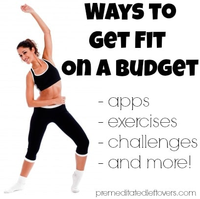 Ways to Get Fit on a Budget - Frugal tips for getting fit including exercise apps, exercises you can do at home, and frugal sources of equipment.