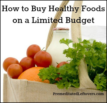 How to buy and prepare healthy foods when you are on a limited budget
