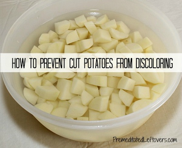 How to Prevent Cut Potatoes from Turning Brown - Use this easy way to keep cut potatoes from discoloring to prep potatoes the day before a dinner party.