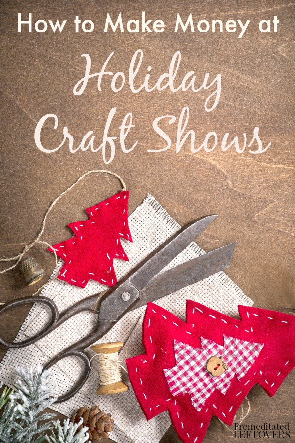 How to make money at holiday craft shows premeditated for Craft businesses that make money