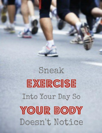 Sneak Exercise Into Your Day so Your Body Doesn't Notice - Easy ways to  sneak exercise into your everyday life so you can increase your fitness.