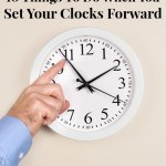 10 Things To Do When You Set Your Clocks Forward