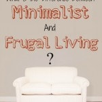 What is the Difference Between Minimalist and Frugal Living?