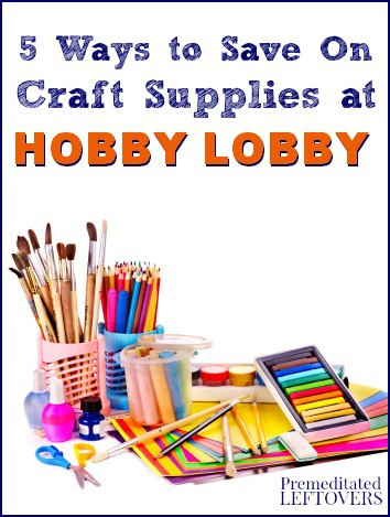 How to save money at hobby lobby premeditated leftovers for Craft and hobby supplies