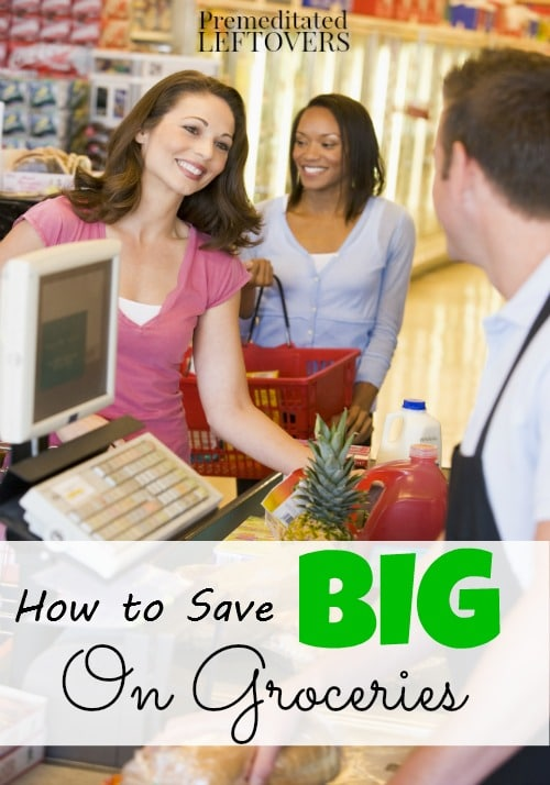 How to Save Big on Groceries - tips for greatly reducing your grocery bill.
