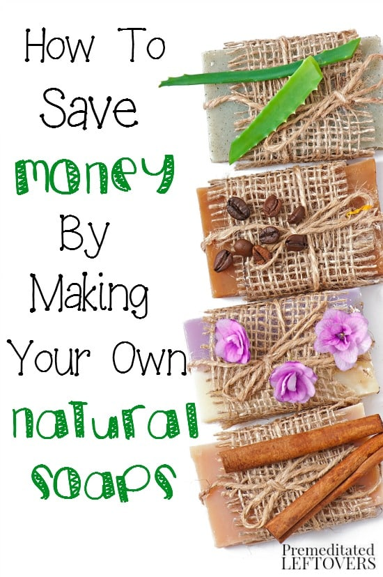 How To Save Money By Making Your Own Natural Soap