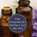 5 Great Essential Oils for Your Skin