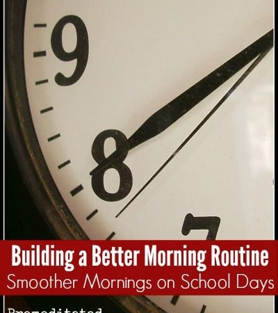 Building a Better Morning Routine for smoother mornings on school days.