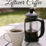 Great Uses for Leftover Coffee