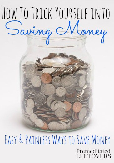 Here's how To trick yourself into saving money. Try one of these easy and painless ways to save money. These ideas can add up to big savings over time.
