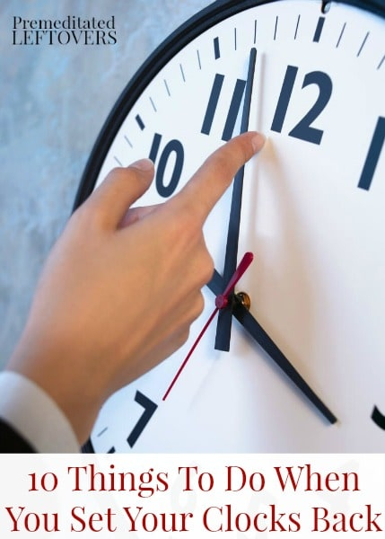 10 Things To Do When You Set Your Clocks Back - A list of things to do when you change your clocks back to standard time. Fall Back Organization Tips.