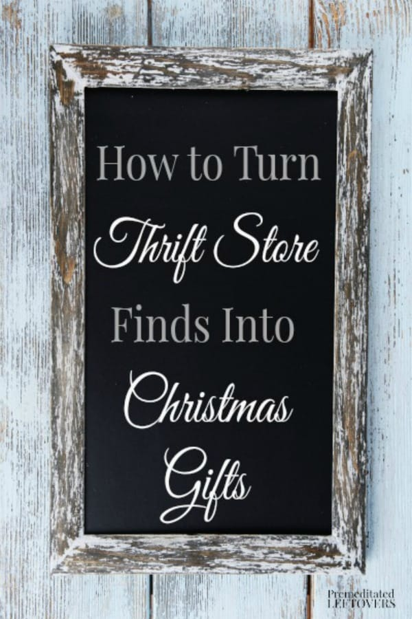 How to Turn Thrift Store Finds into Christmas Gifts - ideas and inspiration for unique Christmas presents on a budget.