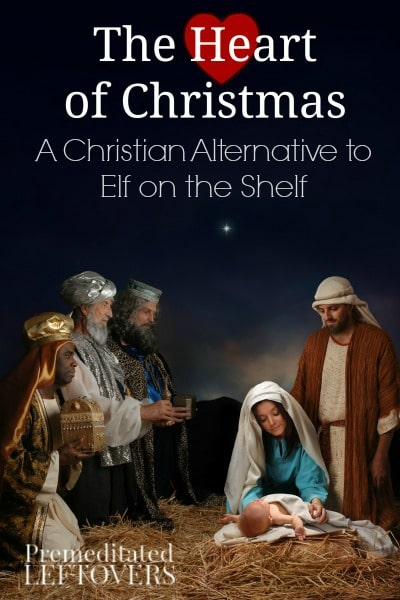 Heart of Christmas: A Christian Alternative to Elf on the Shelf. Looking for a Christian alternative to Elf on the Shelf? This will provide you with ideas!