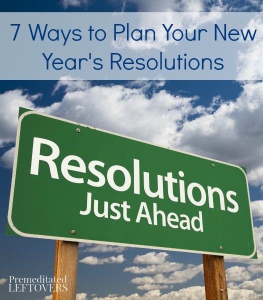 7 Ways to Plan Your New Year's Resolutions- Developing a plan for your New Year's resolutions will help you reach success. Get started with these 7 methods.