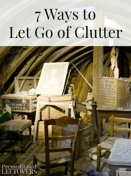 7 Ways to Let Go of Clutter- If you want to live a clutter-free life, take a look at these 7 helpful tips. Letting go is easier when you have a good plan.