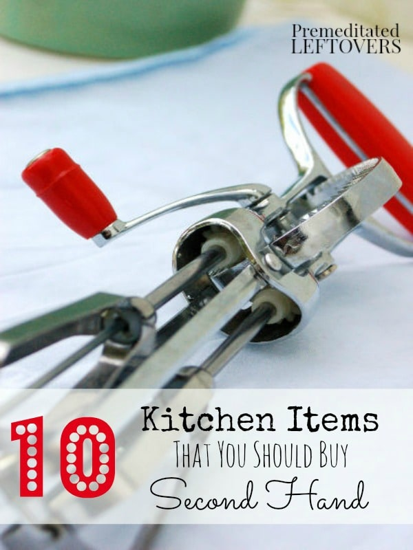 10 Kitchen Items That You Should Buy Second Hand - Filling your kitchen cabinets can be expensive, but you can save by buying these 10 items second hand.