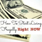 How To Start Living Frugally Right Now