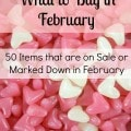 What to Buy in February - Take a look at these money saving tips on what to buy in February to save money on groceries, seasonal items, and more.