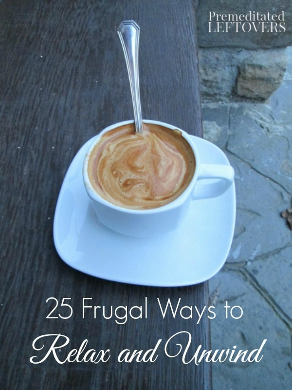 25 Frugal Ways to Relax and Unwind - finding a way to relax and unwind is simple and inexpensive with these frugal ways to relax and unwind