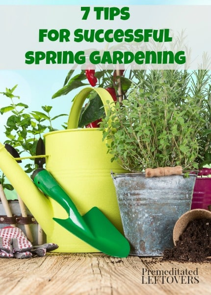 7 Tips For Successful Spring Gardening   Set Yourself Up For A Successful  Spring Growing Season