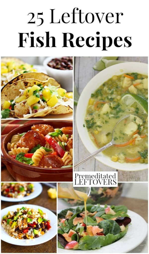 25 Leftover Fish Recipes - Tips and recipe ideas to use up leftover fish including fish soups, fish salads, fish tacos, pasta with fish, and fish patties.
