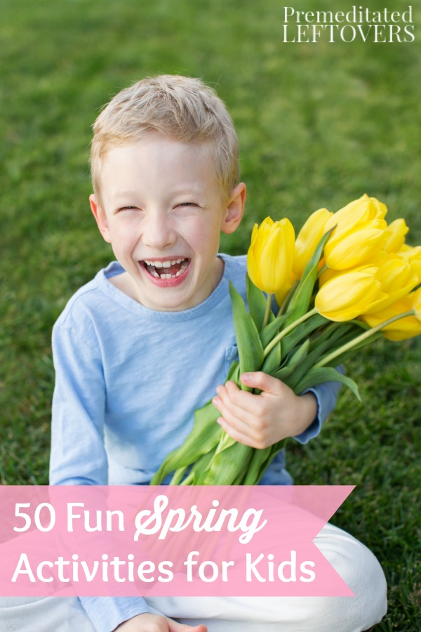 50 Fun Spring Activities for Kids - With spring comes warmer weather and longer days. Here are plenty of fun ways for kids to stay busy and enjoy the season.