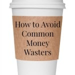 How to Avoid Common Money Wasters