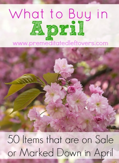 What to Buy in April - Here is a list of 50 items that are on sale or clearance in April, including seasonal produce, baking supplies, Easter items, and home and garden supplies.