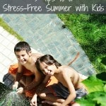 5 Tips for a Stress-Free Summer with Kids, including activities to do with kids during the summer and how to keep kids entertained when school is out.