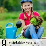8 Vegetables you Need to Grow in your Garden including tips on how to grow easy veggies, good veggies to grow in any garden and hearty vegetables to grow.