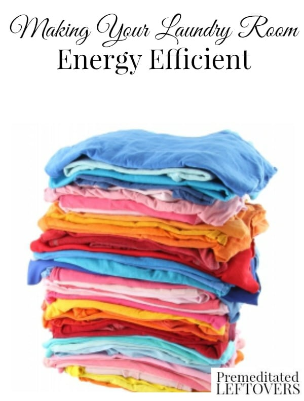 How to Make Your Laundry Room Energy Efficient - Here are some simple changes that will make your laundry room energy efficient and save you money.