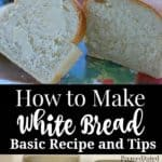 how to make white bread - basic recipe and tips