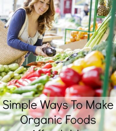 Simple Ways To Make Organic Foods Affordable