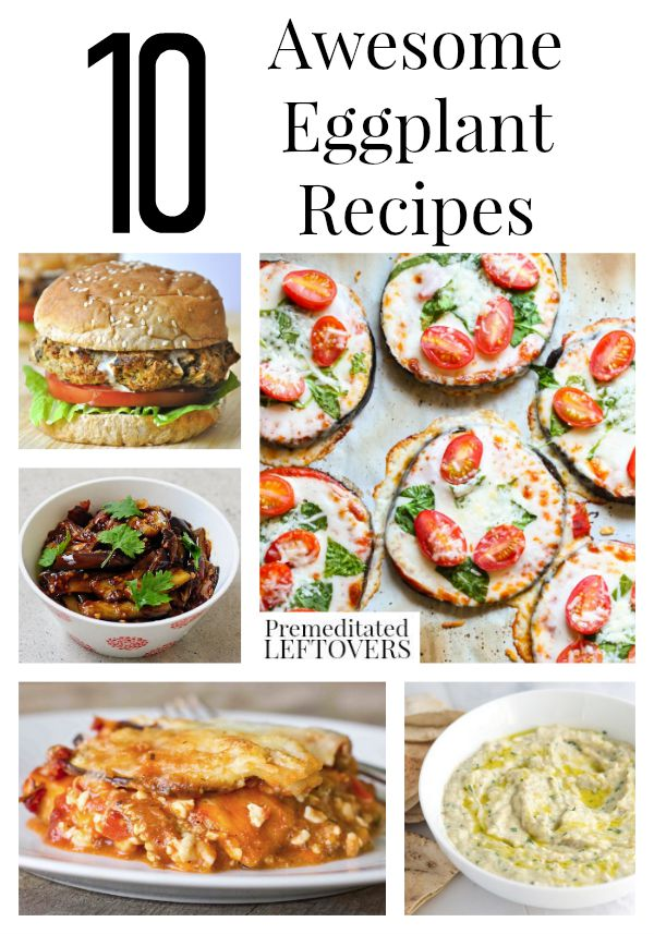 10 Awesome Eggplant Recipes, including a twist on eggplant Parmesan, grilled eggplant, eggplant lasagna and how to freeze eggplant.