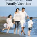 How To Include Romance On Your Family Vacation