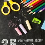 25 Ways to Prepare Children for a New School Year-Preparing well in advance will ease your child's back to school worries. Here are 25 ways to get started!