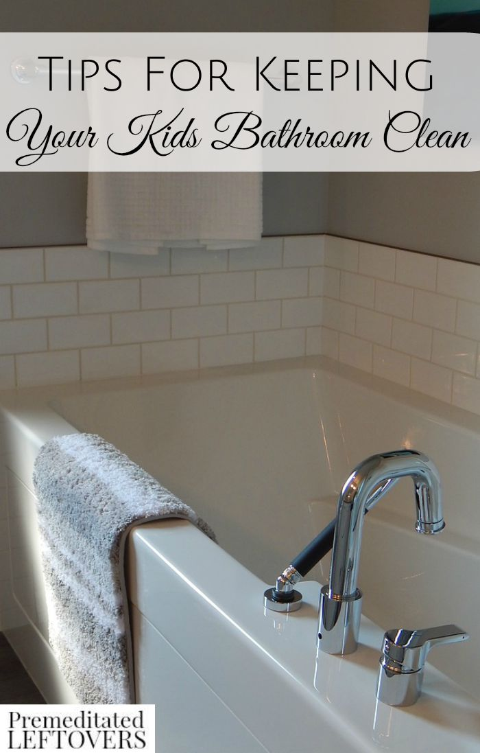 Tips for keeping your kids bathroom clean How to keep the bathroom clean