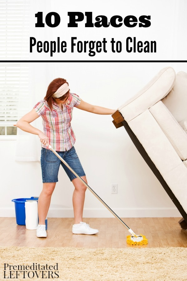 10 Places People Forget to Clean- You may not think of these areas of your home often, but cleaning them well will keep bacteria and unwanted bugs away.