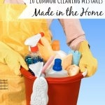 10 Common Cleaning Mistakes Made in the Home