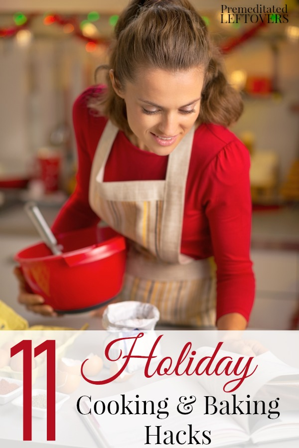 11 Holiday Cooking and Baking Hacks- Make the most of your time spent in the kitchen this holiday season. These cooking and baking hacks will surely help!