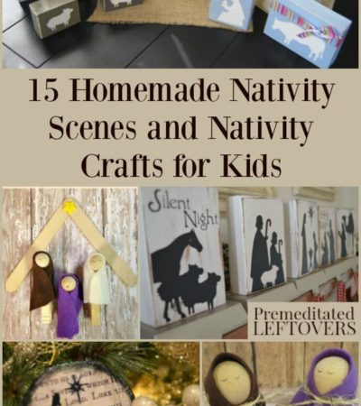 Homemade nativity scenes for decorations and nativity crafts for kids