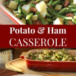 Roasted Potato and Ham Casserole Recipe with Green Beans - This is a tasty way to use up leftover ham for an encore dinner!