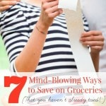 Secrets to Saving Money on Groceries You Have to Try- You know that coupons can save you money on groceries, but here are some useful tips you may not know!