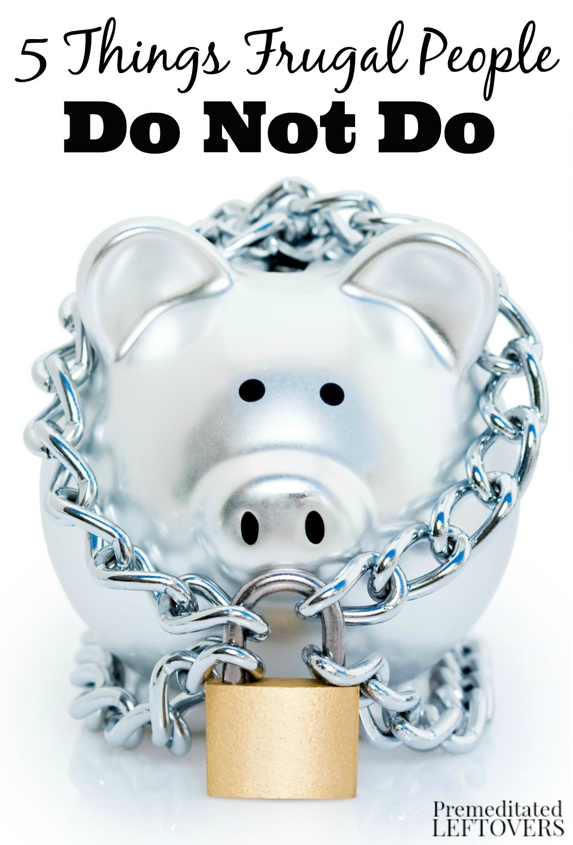 5 Things Frugal People Do Not Do- Here are 5 things that people who live frugally just don't do. See how much money you can save by choosing to NOT do them.